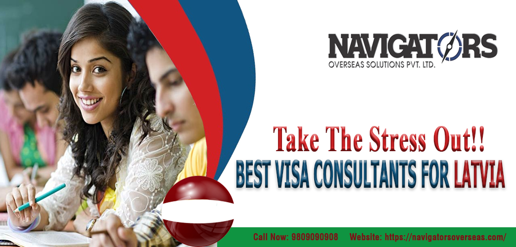 Take the stress out!! BEST VISA CONSULTANTS FOR LATVIA | Navigators Overseas